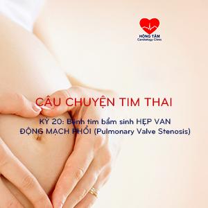 CÂU CHUYỆN TIM THAI | KỲ 20: Bệnh tim bẩm sinh HẸP VAN ĐỘNG MẠCH PHỔI (Pulmonary Valve Stenosis)