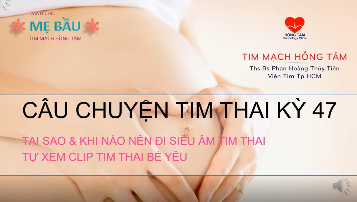 """CÂU CHUYỆN TIM THAI KỲ 47: """"THAM VẤN SẢN PHỤ VỀ TIM THAI"""""""